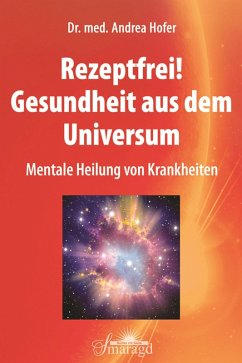 Rezeptfrei! Gesundheit aus dem Universum (eBook, PDF) - Hofer, Andrea