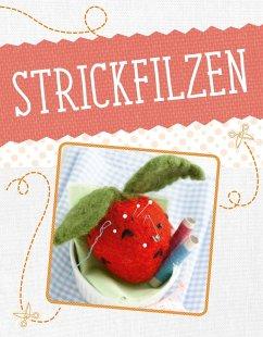 Strickfilzen (eBook, ePUB) - Engel, Mara; Sanchez-Ortega, Roswitha; Hoppe, Monika; Höfig, Elke