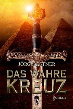 Das Wahre Kreuz (eBook, ePUB) - Kastner, Jörg