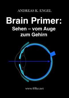 Brain Primer: Sehen - vom Auge zum Gehirn (eBook, ePUB) - Engel, Andreas K.