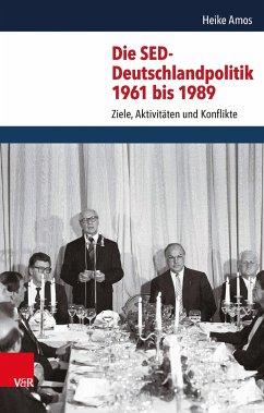 Die SED-Deutschlandpolitik 1961 bis 1989 (eBook, PDF) - Amos, Heike