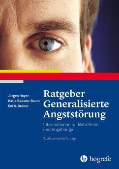 Ratgeber Generalisierte Angststörung (eBook, PDF) - Becker, Eni S.; Beesdo-Baum, Katja; Hoyer, Jürgen