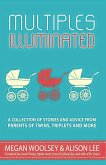 Multiples Illuminated: A Collection of Stories and Advice From Parents of Twins, Triplets and More (eBook, ePUB)