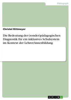 Die Bedeutung der (sonder)pädagogischen Diagnostik für ein inklusives Schulsystem im Kontext der Lehrer/innenbildung (eBook, ePUB) - Rittmeyer, Christel
