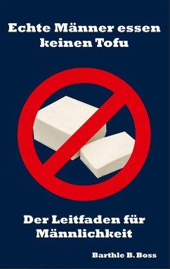 Echte Männer essen keinen Tofu - Boss, Barthle B.