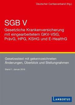 SGB V - Gesetzliche Krankenversicherung mit eingearbeitetem GKV-VSG, PrävG, HPG, KHSG und E-HealthG (eBook, PDF)