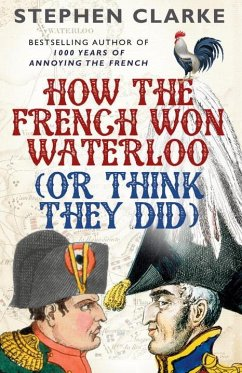 How the French Won Waterloo - or Think They Did - Clarke, Stephen