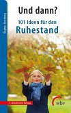 Und dann? 101 Ideen für den Ruhestand (eBook, ePUB)