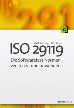 ISO 29119 -Die Softwaretest-Normen verstehen und anwenden (eBook, PDF) - Daigl, Matthias; Glunz, Rolf