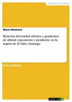 Relación diversidad arbórea y gradientes de altitud, exposición y pendiente en la región de El Salto, Durango