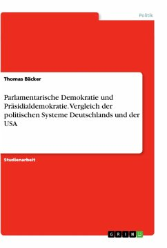 Parlamentarische Demokratie und Präsidialdemokratie. Vergleich der politischen Systeme Deutschlands und der USA - Bäcker, Thomas