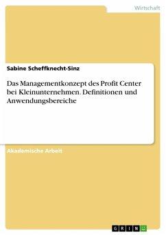 Das Managementkonzept des Profit Center bei Kleinunternehmen. Definitionen und Anwendungsbereiche (eBook, ePUB)