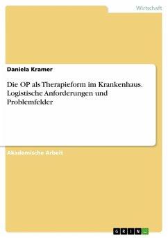 Die OP als Therapieform im Krankenhaus. Logistische Anforderungen und Problemfelder (eBook, ePUB)