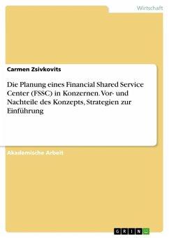 Die Planung eines Financial Shared Service Center (FSSC) in Konzernen. Vor- und Nachteile des Konzepts, Strategien zur Einführung (eBook, ePUB)