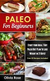 Paleo For Beginners: Start Your Ideal 7-Day Paleo Diet Plan For Beginners To lose Weight In 21 days (eBook, ePUB)