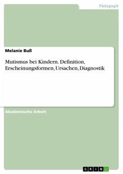 Mutismus bei Kindern. Definition, Erscheinungsformen, Ursachen, Diagnostik (eBook, ePUB)