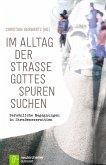 Im Alltag der Straße Gottes Spuren suchen (eBook, ePUB)