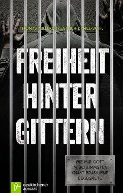 Freiheit hinter Gittern (eBook, ePUB) - Milleker, Thomas; Dymel-Sohl, Esther