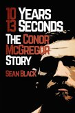 10 Years 13 Seconds: The Conor McGregor Story (eBook, ePUB)