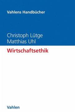 Wirtschaftsethik - Lütge, Christoph; Uhl, Matthias
