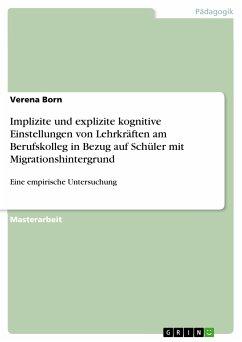 Implizite und explizite kognitive Einstellungen von Lehrkräften am Berufskolleg in Bezug auf Schüler mit Migrationshintergrund (eBook, PDF)