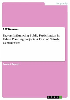 Factors Influencing Public Participation in Urban Planning Projects. A Case of Nairobi Central Ward (eBook, ePUB)