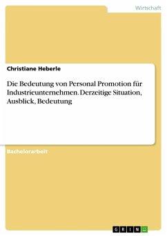 Die Bedeutung von Personal Promotion für Industrieunternehmen. Derzeitige Situation, Ausblick, Bedeutung