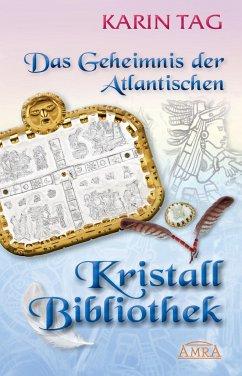 Das Geheimnis der Atlantischen Kristallbibliothek - Tag, Karin
