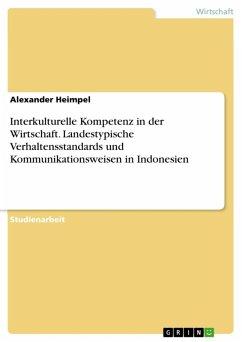 Interkulturelle Kompetenz in der Wirtschaft. Landestypische Verhaltensstandards und Kommunikationsweisen in Indonesien (eBook, ePUB)