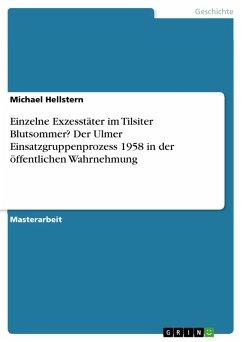 Einzelne Exzesstäter im Tilsiter Blutsommer? Der Ulmer Einsatzgruppenprozess 1958 in der öffentlichen Wahrnehmung (eBook, PDF)