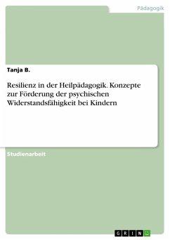 Resilienz in der Heilpädagogik. Konzepte zur Förderung der psychischen Widerstandsfähigkeit bei Kindern (eBook, ePUB)