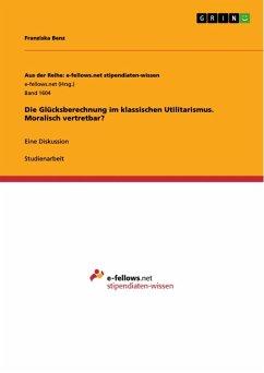 Die Glücksberechnung im klassischen Utilitarismus. Moralisch vertretbar? (eBook, ePUB)