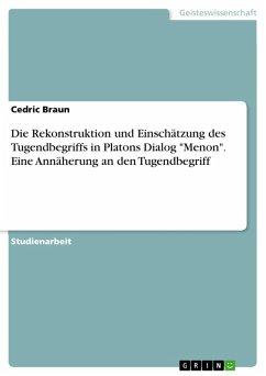 Die Rekonstruktion und Einschätzung des Tugendbegriffs in Platons Dialog