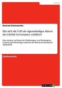 Hat sich die G20 als eigenständiger Akteur des Global Governance etabliert? (eBook, ePUB) - Steinwachs, Konrad
