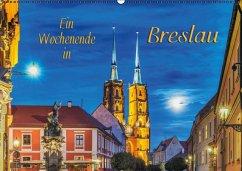 Ein Wochenende in Breslau (Wandkalender 2017 DIN A2 quer)
