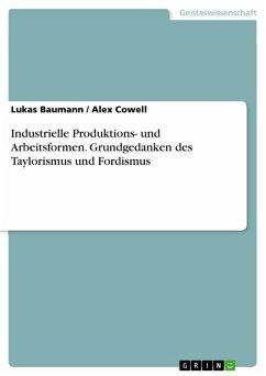 Industrielle Produktions- und Arbeitsformen. Grundgedanken des Taylorismus und Fordismus (eBook, ePUB)