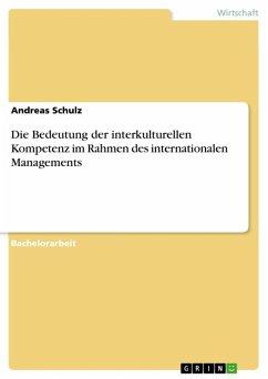 Die Bedeutung der interkulturellen Kompetenz im Rahmen des internationalen Managements (eBook, ePUB) - Schulz, Andreas