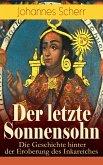 Der letzte Sonnensohn: Die Geschichte hinter der Eroberung des Inkareiches (eBook, ePUB)