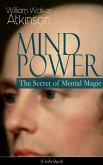 MIND POWER: The Secret of Mental Magic (Unabridged) (eBook, ePUB)