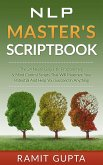 NLP Master's Scriptbook: The 24 Neuro Linguistic Programming & Mind Control Scripts That Will Maximize Your Potential and Help You Succeed in Anything (NLP training, Self-Esteem, Confidence, Leadership Book Series) (eBook, ePUB)