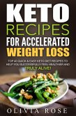 Keto Recipes for Accelerated Weight Loss: Top 40 Quick & Easy Keto Diet Recipes to Help You Successfully Feel Healthier and Truly Alive! (eBook, ePUB)