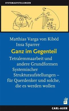 Ganz im Gegenteil - Varga von Kibéd, Matthias;Sparrer, Insa
