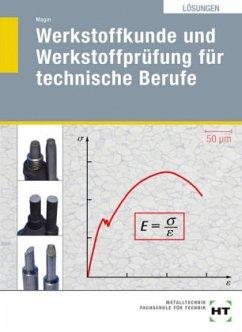 Werkstoffkunde und Werkstoffprüfung für technische Berufe - Lösungen - Magin, Wolfgang