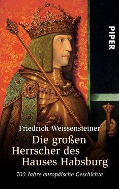 Die großen Herrscher des Hauses Habsburg (eBook, ePUB) - Weissensteiner, Friedrich