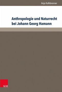 Anthropologie und Naturrecht bei Johann Georg Hamann (eBook, PDF) - Kalkbrenner, Anja
