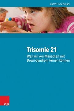 Trisomie 21 - Was wir von Menschen mit Down-Syndrom lernen können (eBook, PDF) - Zimpel, André Frank