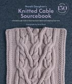 Norah Gaughan s Knitted Cable Sourcebook: A Breakthrough Guide to