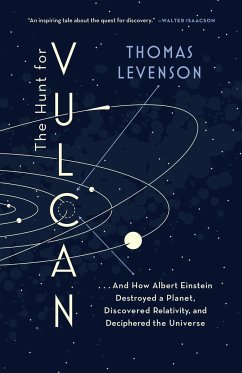 The Hunt for Vulcan: . . . and How Albert Einstein Destroyed a Planet, Discovered Relativity, and Deciphered the Universe - Levenson, Thomas