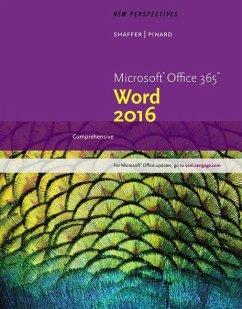 New Perspectives Microsoft Office 365 & Word 2016: Comprehensive - Shaffer, Ann; Pinard, Katherine T.; Oja, Dan