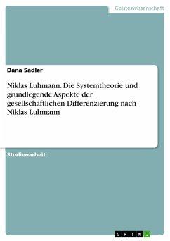 Niklas Luhmann. Die Systemtheorie und grundlegende Aspekte der gesellschaftlichen Differenzierung nach Niklas Luhmann - Sadler, Dana